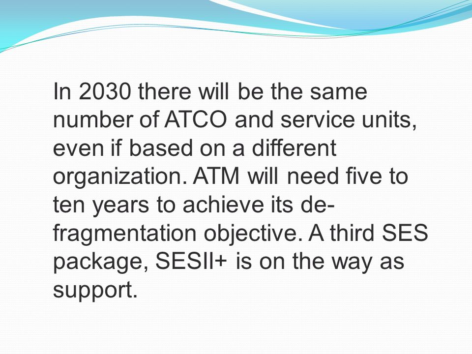 In 2030 there will be the same number of ATCO and service units, even if based on a different organization.