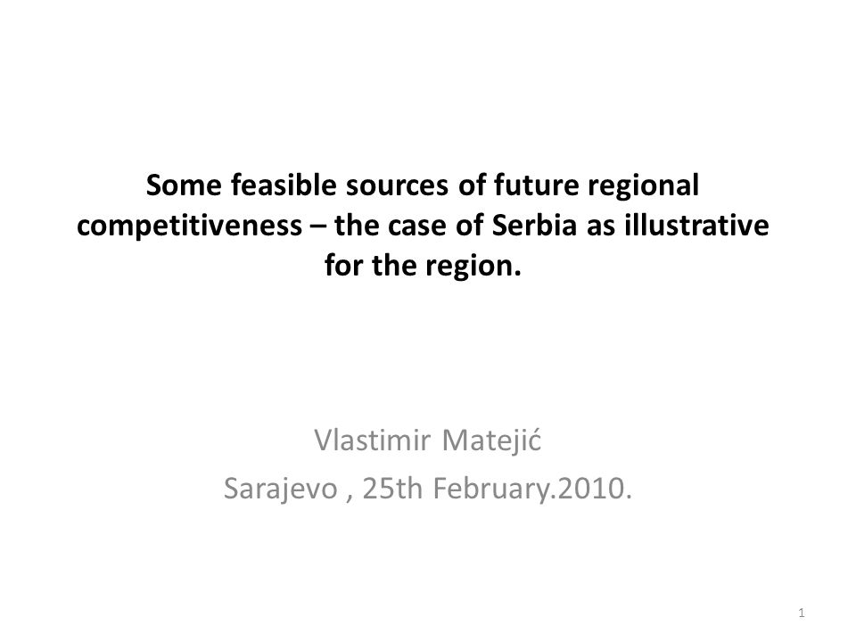 Some feasible sources of future regional competitiveness – the case of Serbia as illustrative for the region.