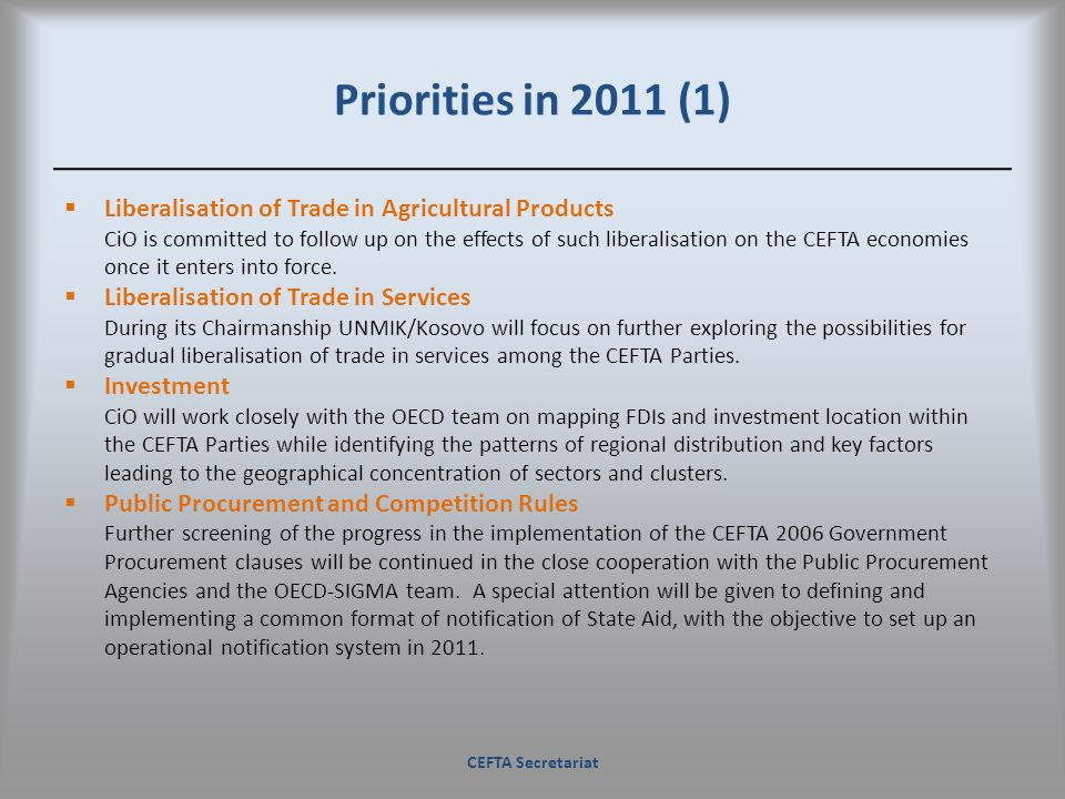 Priorities in 2011 (1) Liberalisation of Trade in Agricultural Products CiO is committed to follow up on the effects of such liberalisation on the CEF