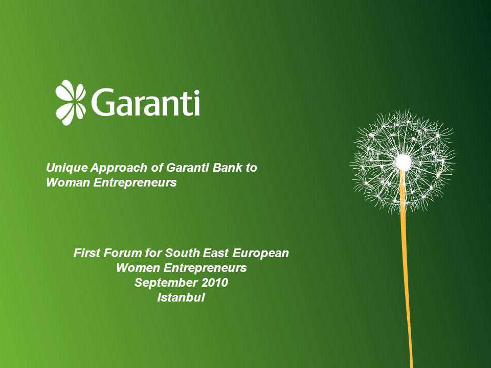 Unique Approach of Garanti Bank to Woman Entrepreneurs First Forum for South East European Women Entrepreneurs September 2010 Istanbul