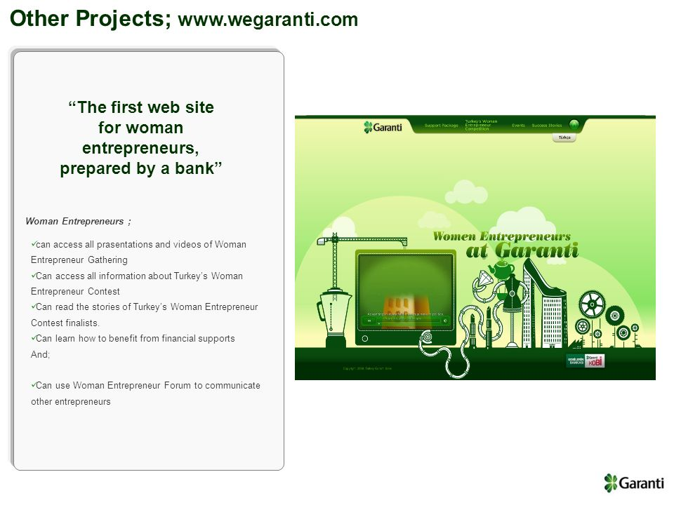 Other Projects; www.wegaranti.com can access all prasentations and videos of Woman Entrepreneur Gathering Can access all information about Turkeys Wom
