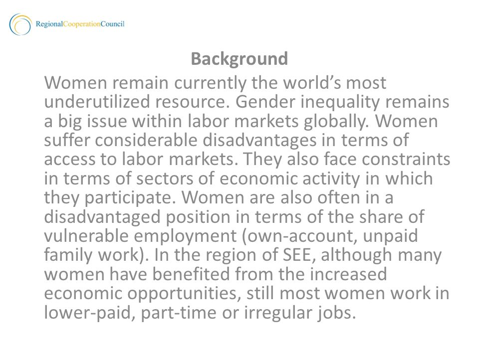 Background Women remain currently the worlds most underutilized resource.