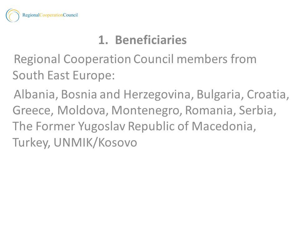 1.Beneficiaries Regional Cooperation Council members from South East Europe: Albania, Bosnia and Herzegovina, Bulgaria, Croatia, Greece, Moldova, Montenegro, Romania, Serbia, The Former Yugoslav Republic of Macedonia, Turkey, UNMIK/Kosovo