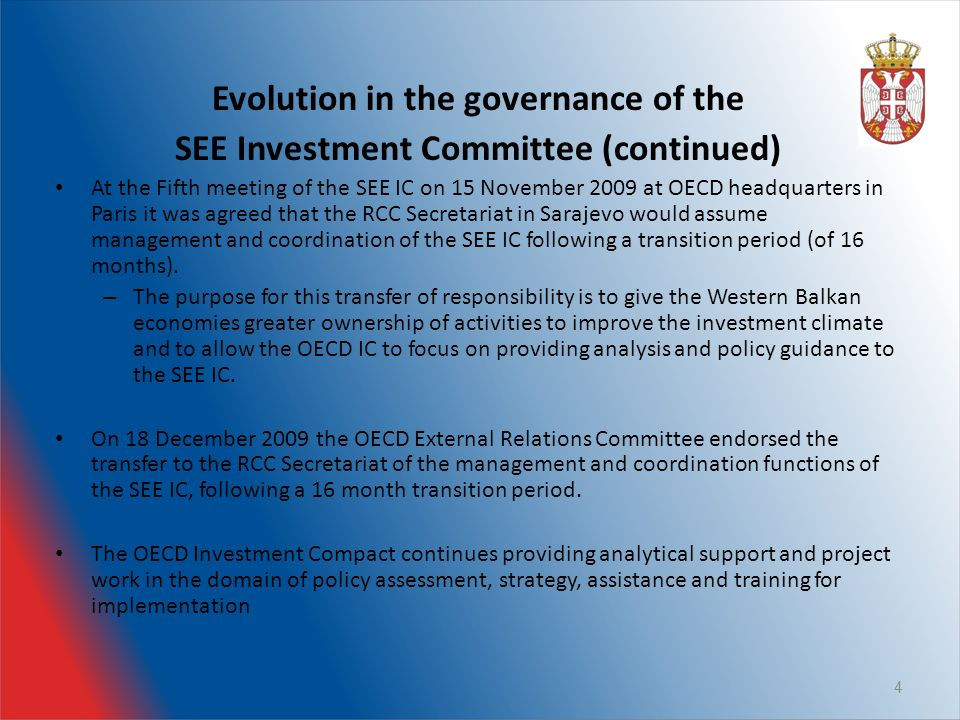 Evolution in the governance of the SEE Investment Committee (continued) At the Fifth meeting of the SEE IC on 15 November 2009 at OECD headquarters in Paris it was agreed that the RCC Secretariat in Sarajevo would assume management and coordination of the SEE IC following a transition period (of 16 months).