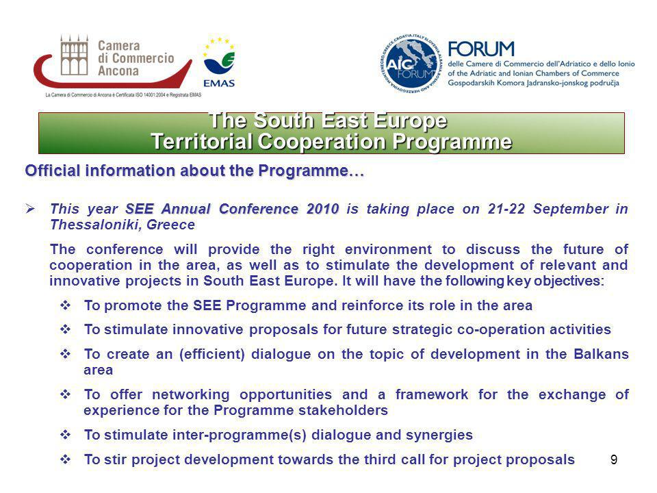 9 The South East Europe Territorial Cooperation Programme Official information about the Programme… SEE Annual Conference 2010 This year SEE Annual Conference 2010 is taking place on 21-22 September in Thessaloniki, Greece The conference will provide the right environment to discuss the future of cooperation in the area, as well as to stimulate the development of relevant and innovative projects in South East Europe.
