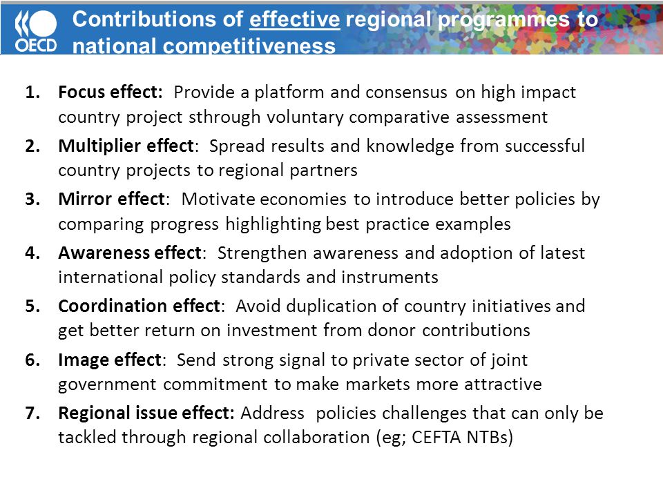 1.Focus effect: Provide a platform and consensus on high impact country project sthrough voluntary comparative assessment 2.Multiplier effect: Spread