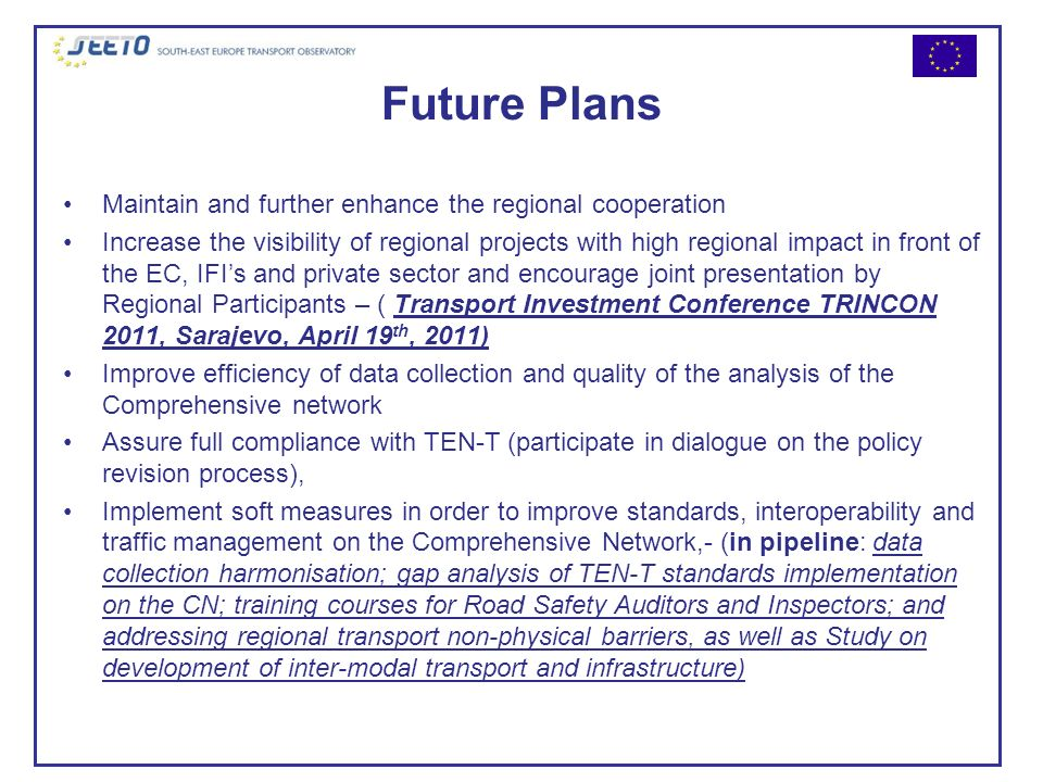 Maintain and further enhance the regional cooperation Increase the visibility of regional projects with high regional impact in front of the EC, IFIs