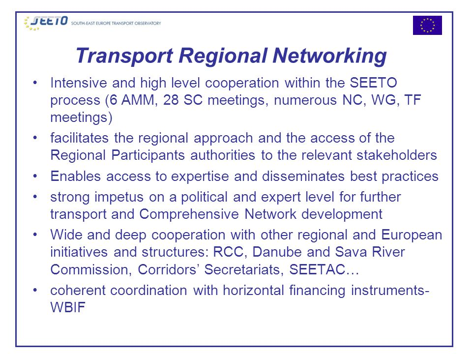 Transport Regional Networking Intensive and high level cooperation within the SEETO process (6 AMM, 28 SC meetings, numerous NC, WG, TF meetings) faci