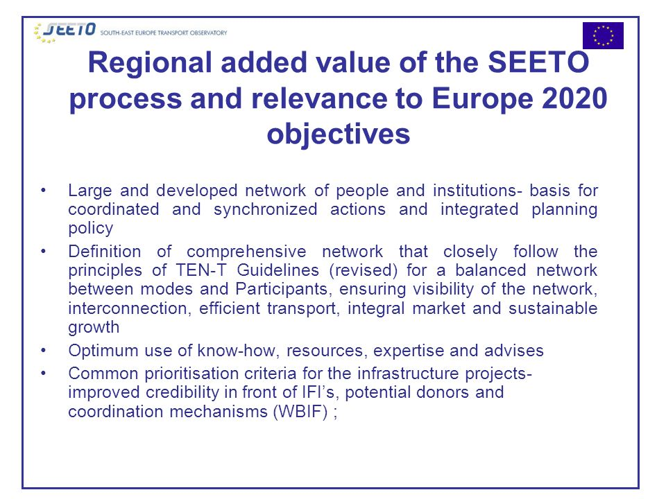 Regional added value of the SEETO process and relevance to Europe 2020 objectives Large and developed network of people and institutions- basis for co