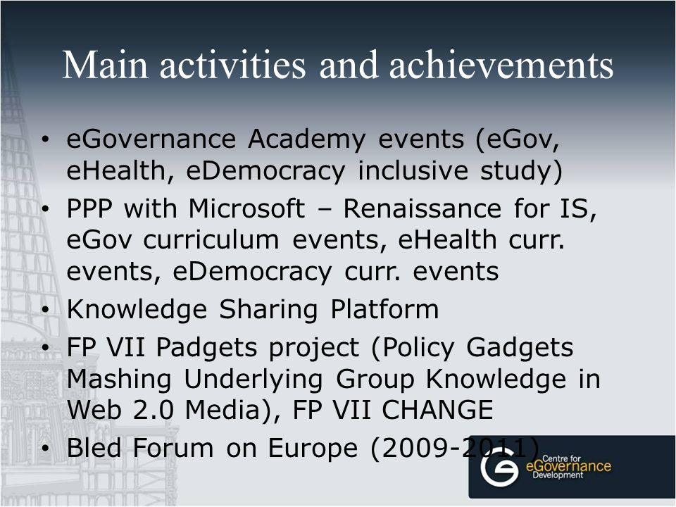 Main activities and achievements eGovernance Academy events (eGov, eHealth, eDemocracy inclusive study) PPP with Microsoft – Renaissance for IS, eGov curriculum events, eHealth curr.
