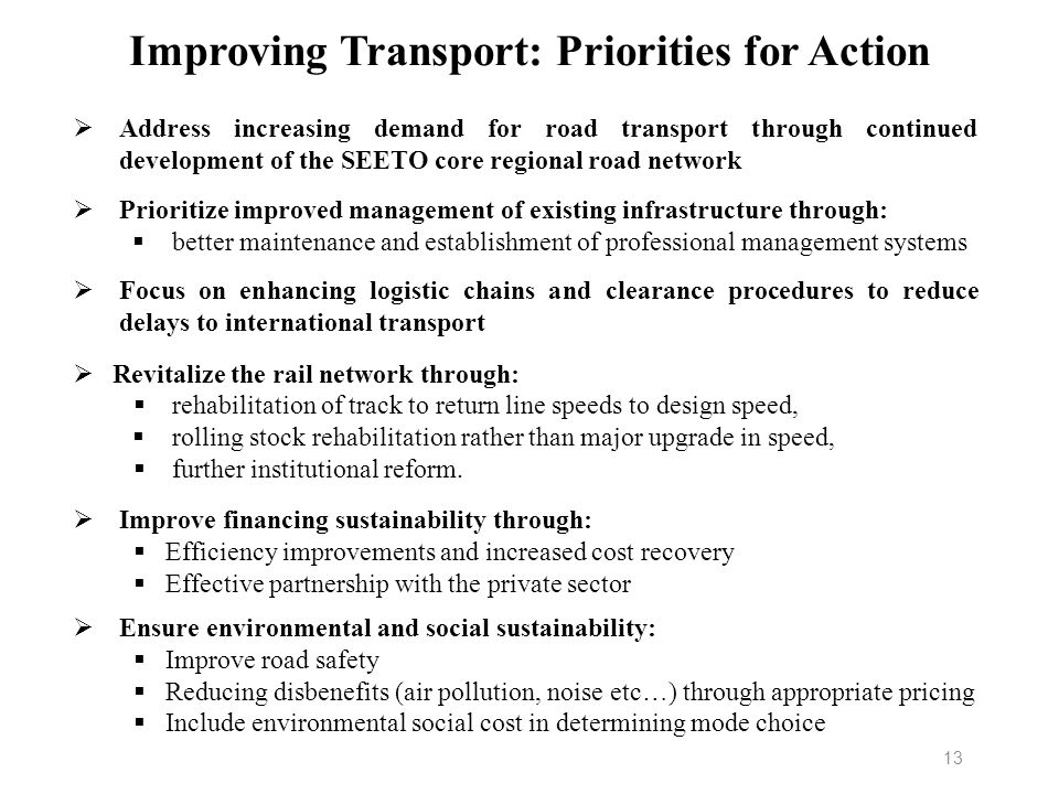 Improving Transport: Priorities for Action 13 Address increasing demand for road transport through continued development of the SEETO core regional ro