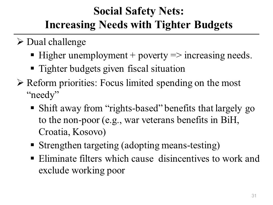 Social Safety Nets: Increasing Needs with Tighter Budgets Dual challenge Higher unemployment + poverty => increasing needs. Tighter budgets given fisc