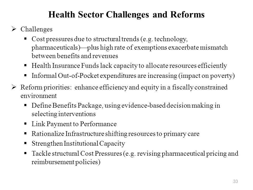 Health Sector Challenges and Reforms Challenges Cost pressures due to structural trends (e.g. technology, pharmaceuticals)plus high rate of exemptions