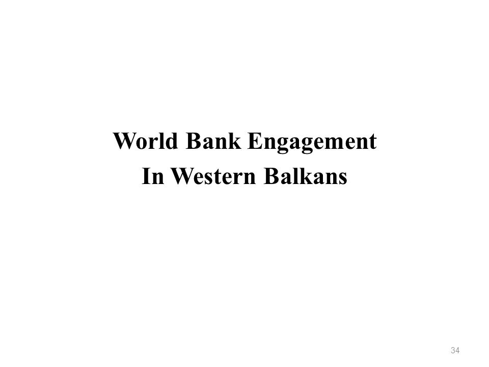 World Bank Engagement In Western Balkans 34