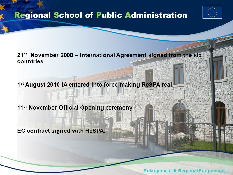 Regional School of Public Administration Enlargement Regional Programmes 21 st November 2008 – International Agreement signed from the six countries.