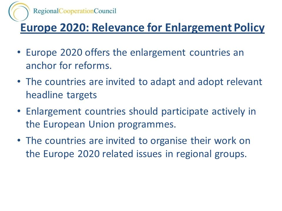 Europe 2020: Relevance for Enlargement Policy Europe 2020 offers the enlargement countries an anchor for reforms.