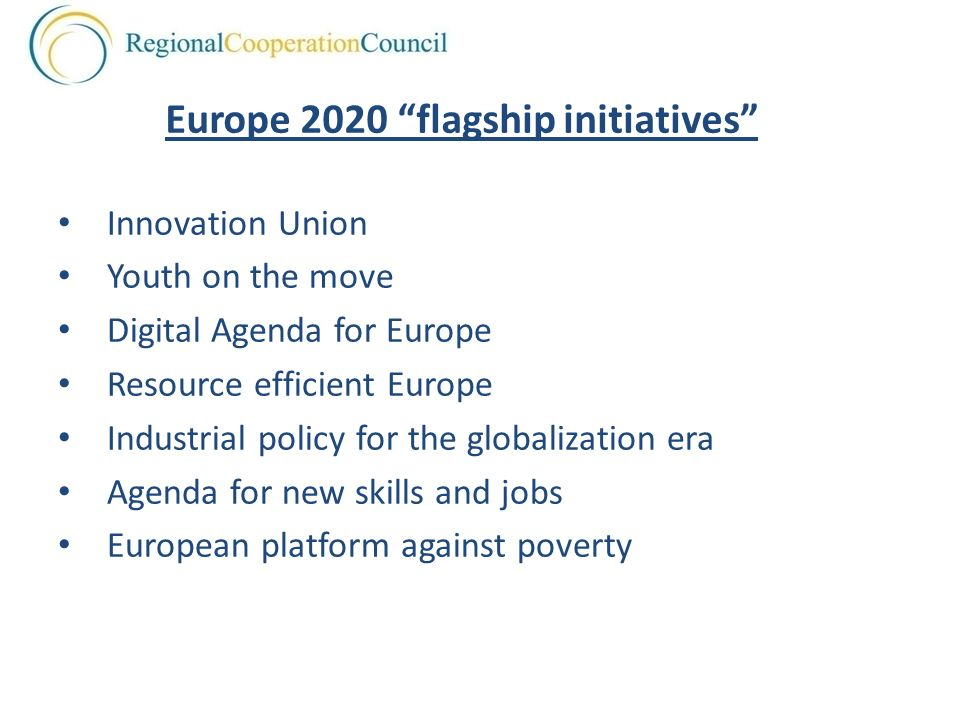 Innovation Union Youth on the move Digital Agenda for Europe Resource efficient Europe Industrial policy for the globalization era Agenda for new skills and jobs European platform against poverty Europe 2020 flagship initiatives