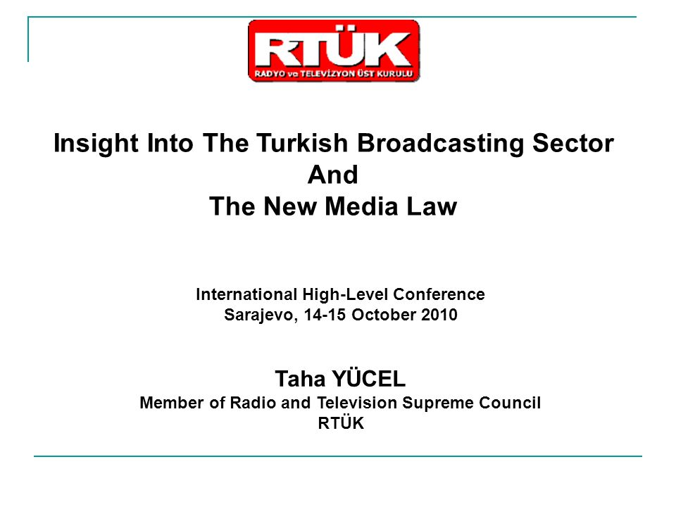 Insight Into The Turkish Broadcasting Sector And The New Media Law International High-Level Conference Sarajevo, 14-15 October 2010 Taha YÜCEL Member