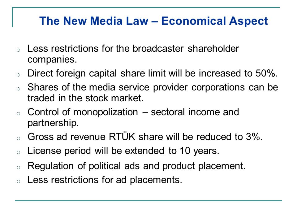o Less restrictions for the broadcaster shareholder companies. o Direct foreign capital share limit will be increased to 50%. o Shares of the media se