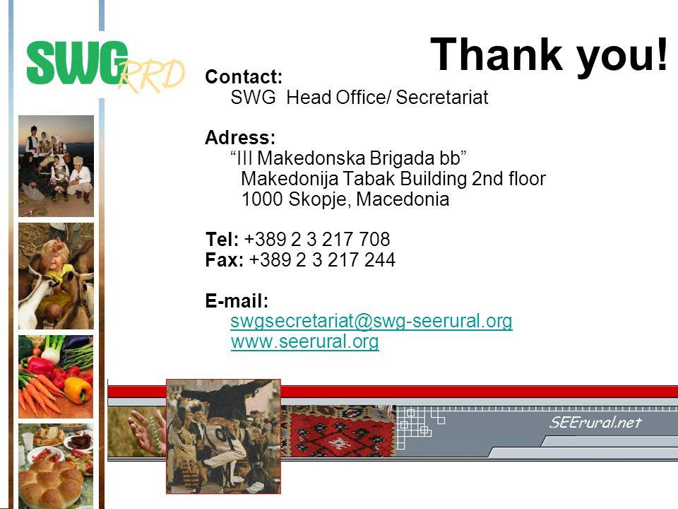 Thank you! Contact: SWG Head Office/ Secretariat Adress: III Makedonska Brigada bb Makedonija Tabak Building 2nd floor 1000 Skopje, Macedonia Tel: +38