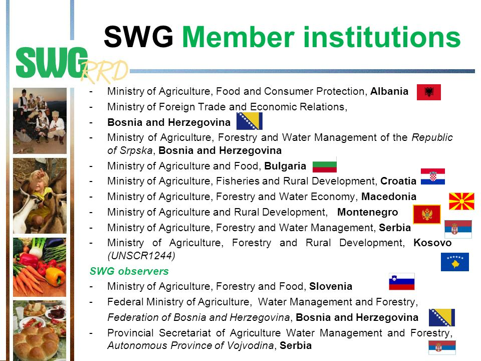SWG Member institutions -Ministry of Agriculture, Food and Consumer Protection, Albania -Ministry of Foreign Trade and Economic Relations, -Bosnia and