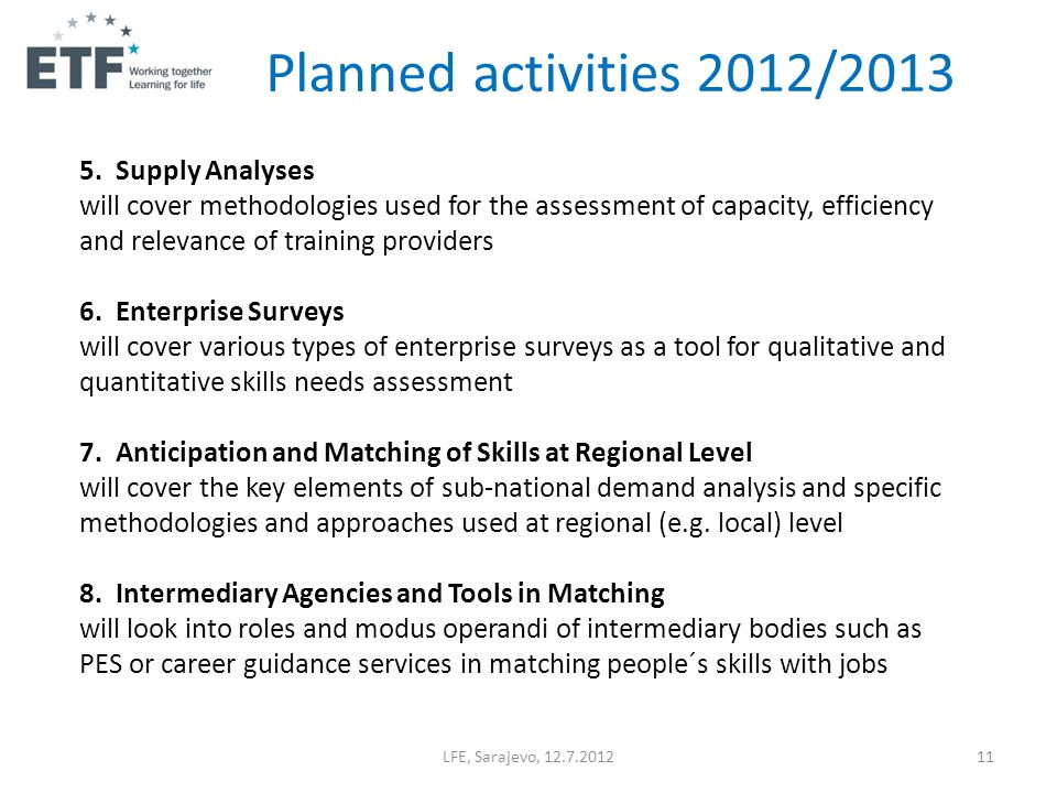 LFE, Sarajevo, 12.7.201211 5. Supply Analyses will cover methodologies used for the assessment of capacity, efficiency and relevance of training provi