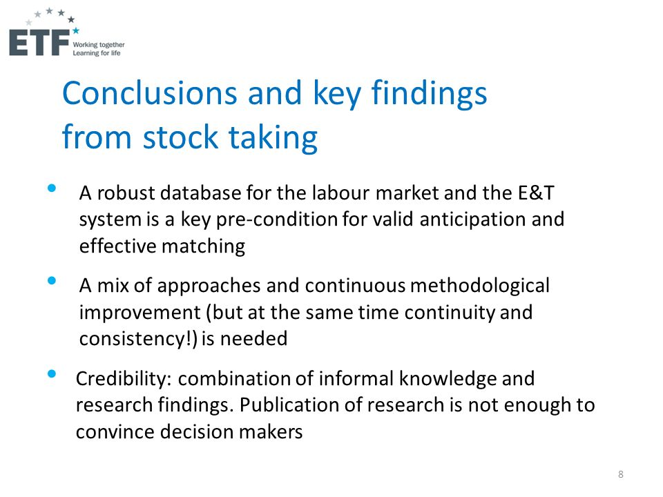8 Conclusions and key findings from stock taking A robust database for the labour market and the E&T system is a key pre-condition for valid anticipat