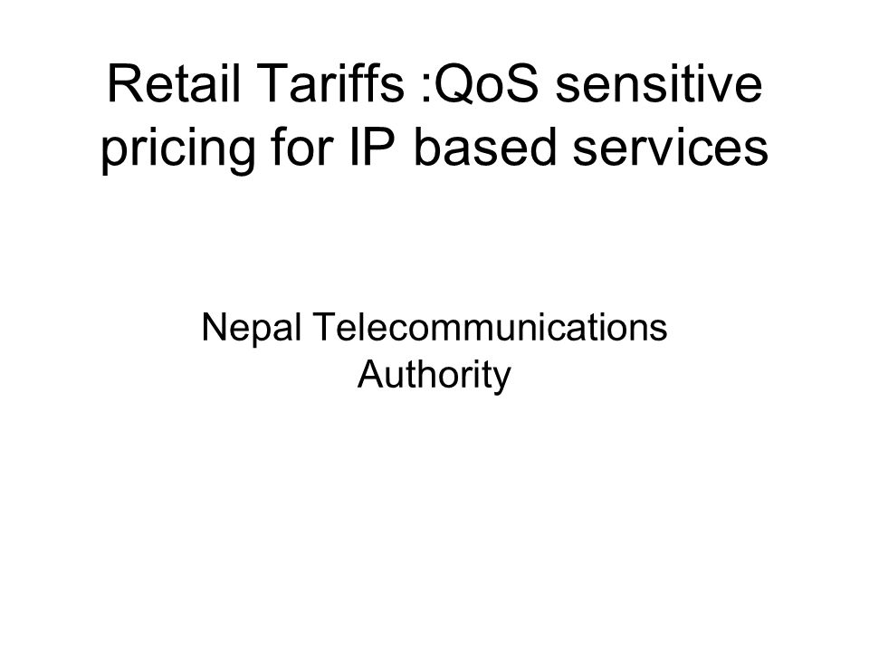 Retail Tariffs :QoS sensitive pricing for IP based services Nepal Telecommunications Authority
