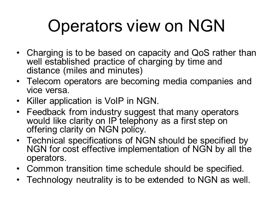 Operators view on NGN Charging is to be based on capacity and QoS rather than well established practice of charging by time and distance (miles and minutes) Telecom operators are becoming media companies and vice versa.