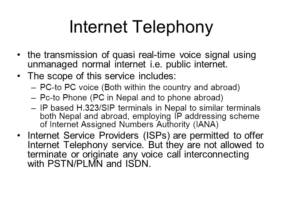 Internet Telephony the transmission of quasi real-time voice signal using unmanaged normal internet i.e.