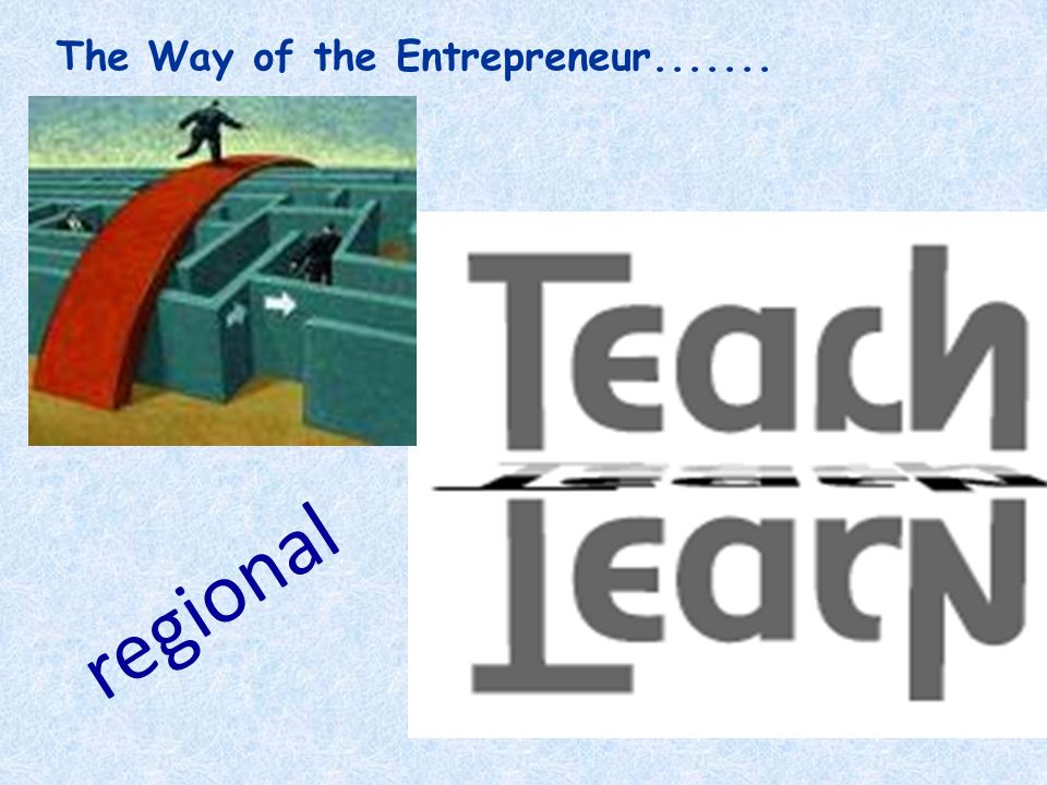The Way of the Entrepreneur....... regional