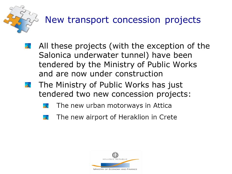 New transport concession projects All these projects (with the exception of the Salonica underwater tunnel) have been tendered by the Ministry of Public Works and are now under construction The Ministry of Public Works has just tendered two new concession projects: The new urban motorways in Attica The new airport of Heraklion in Crete