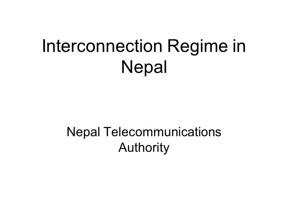 Interconnection Regime in Nepal Nepal Telecommunications Authority