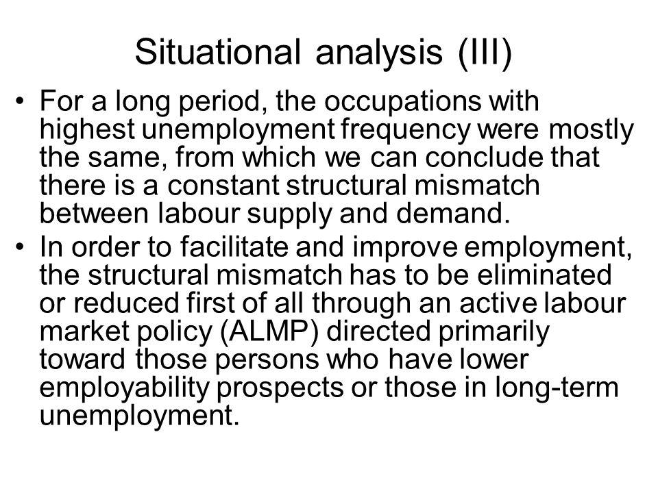 Situational analysis (III) For a long period, the occupations with highest unemployment frequency were mostly the same, from which we can conclude that there is a constant structural mismatch between labour supply and demand.