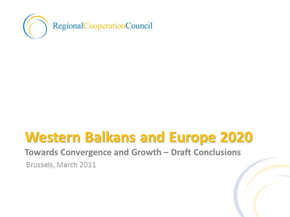 Western Balkans and Europe 2020 Western Balkans and Europe 2020 Towards Convergence and Growth – Draft Conclusions Brussels, March 2011