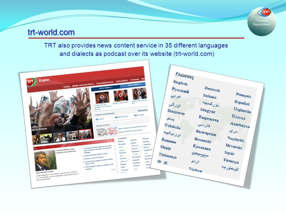 TRT also provides news content service in 35 different languages and dialects as podcast over its website (trt-world.com) trt-world.com