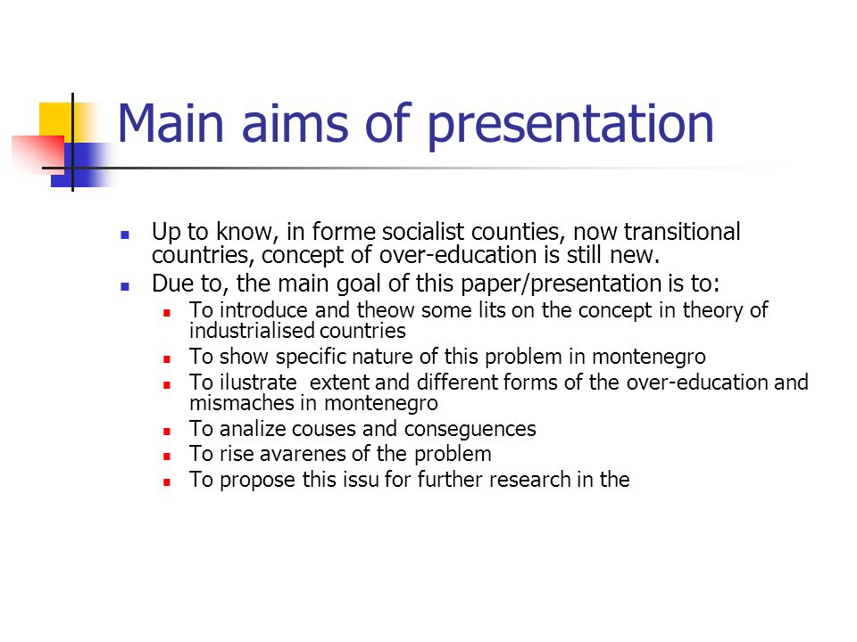 Main aims of presentation Up to know, in forme socialist counties, now transitional countries, concept of over-education is still new.
