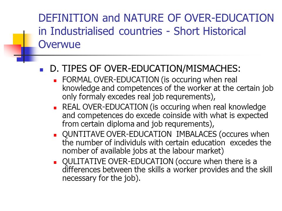 DEFINITION and NATURE OF OVER-EDUCATION in Industrialised countries - Short Historical Overwue D.