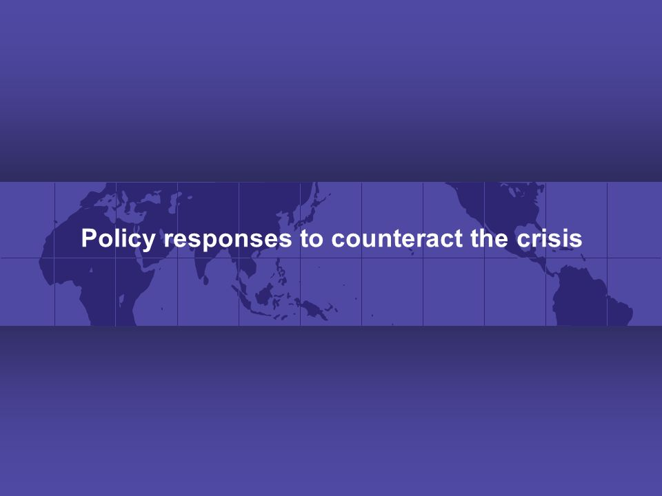 Policy responses to counteract the crisis