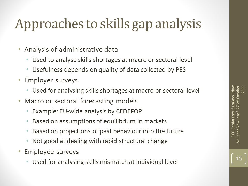 Approaches to skills gap analysis Analysis of administrative data Used to analyse skills shortages at macro or sectoral level Usefulness depends on qu