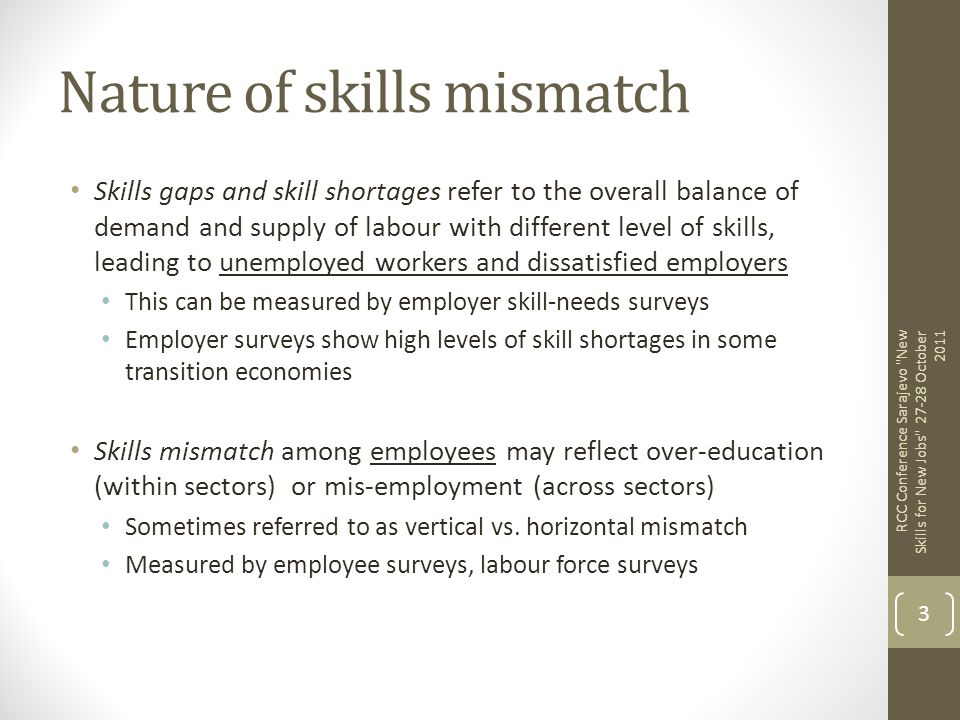 Nature of skills mismatch Skills gaps and skill shortages refer to the overall balance of demand and supply of labour with different level of skills,