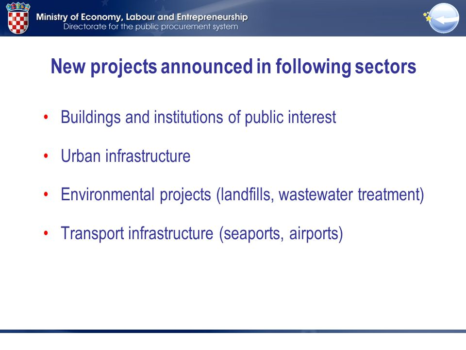 New projects announced in following sectors Buildings and institutions of public interest Urban infrastructure Environmental projects (landfills, wastewater treatment) Transport infrastructure (seaports, airports)