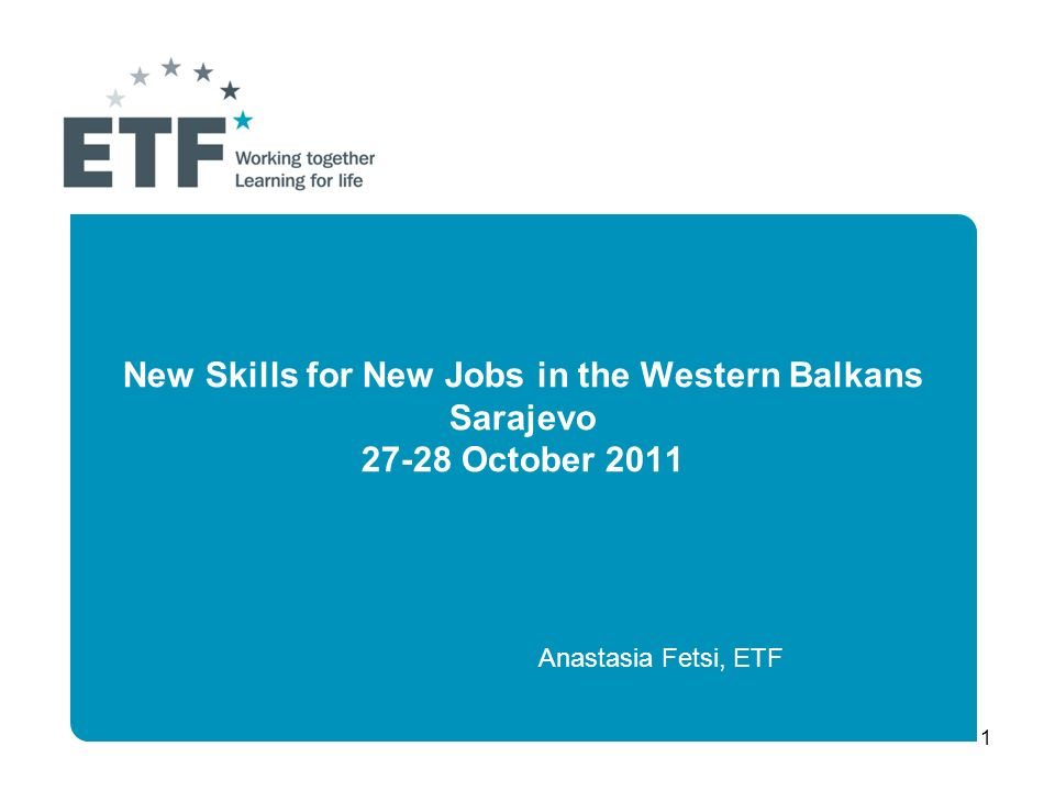 1 New Skills for New Jobs in the Western Balkans Sarajevo October 2011 Anastasia Fetsi, ETF