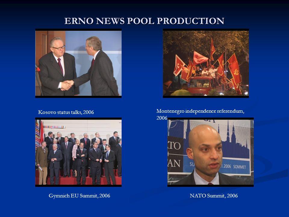 ERNO NEWS POOL PRODUCTION Kosovo status talks, 2006 Montenegro independence referendum, 2006 Gymnich EU Summit, 2006NATO Summit, 2006