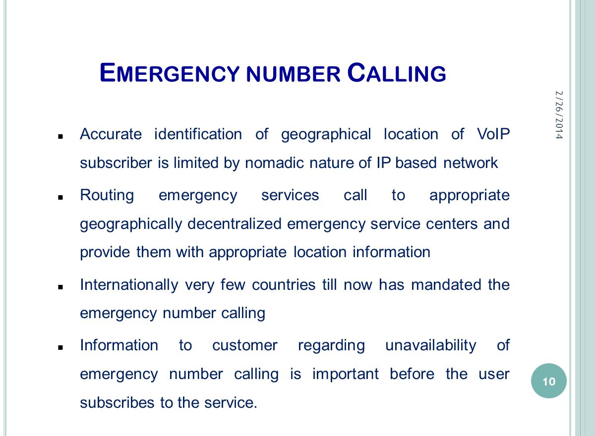 E MERGENCY NUMBER C ALLING Accurate identification of geographical location of VoIP subscriber is limited by nomadic nature of IP based network Routin