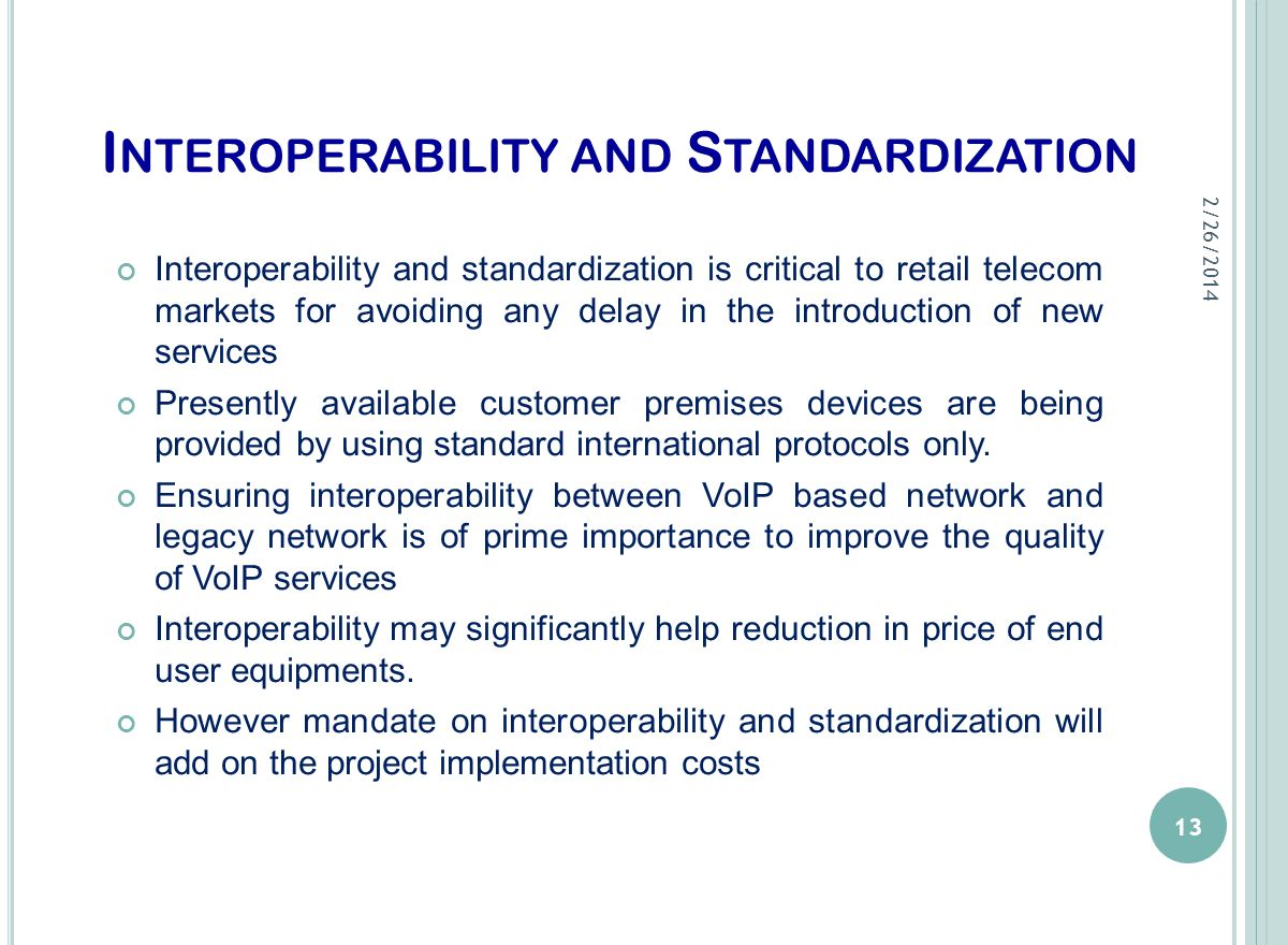 I NTEROPERABILITY AND S TANDARDIZATION Interoperability and standardization is critical to retail telecom markets for avoiding any delay in the introd