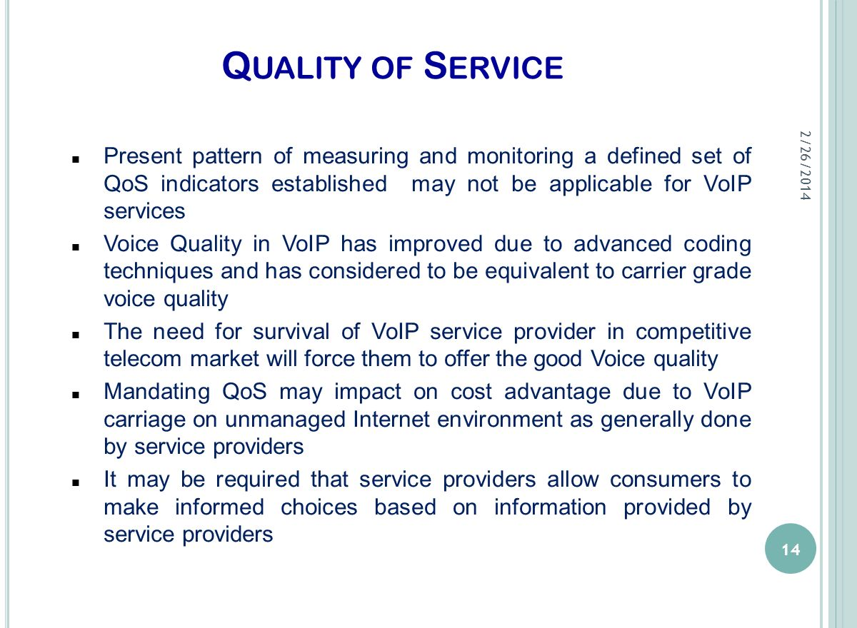Q UALITY OF S ERVICE Present pattern of measuring and monitoring a defined set of QoS indicators established may not be applicable for VoIP services V