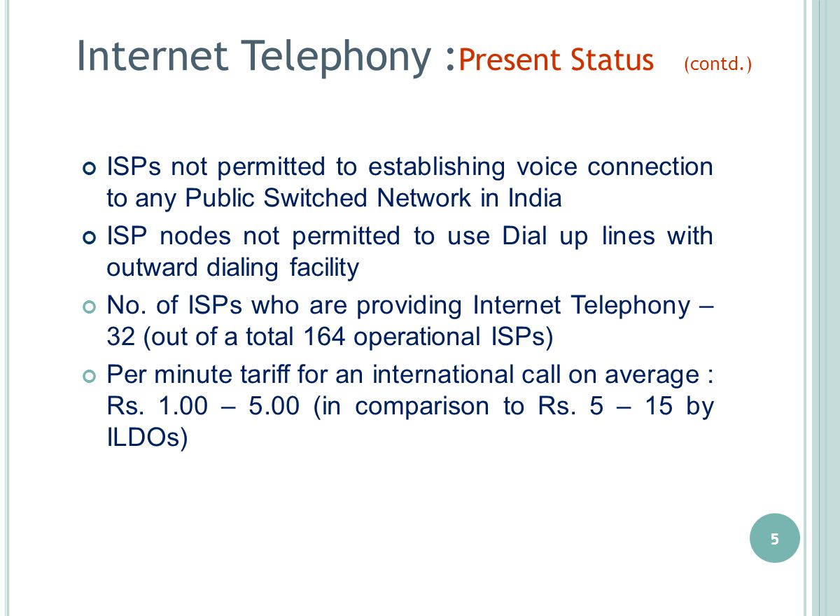 5 ISPs not permitted to establishing voice connection to any Public Switched Network in India ISP nodes not permitted to use Dial up lines with outwar