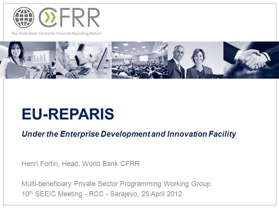 EU-REPARIS Under the Enterprise Development and Innovation Facility Henri Fortin, Head, World Bank CFRR Multi-beneficiary Private Sector Programming W