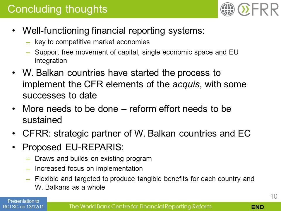 The World Bank Centre for Financial Reporting Reform 10 Well-functioning financial reporting systems: –key to competitive market economies –Support fr